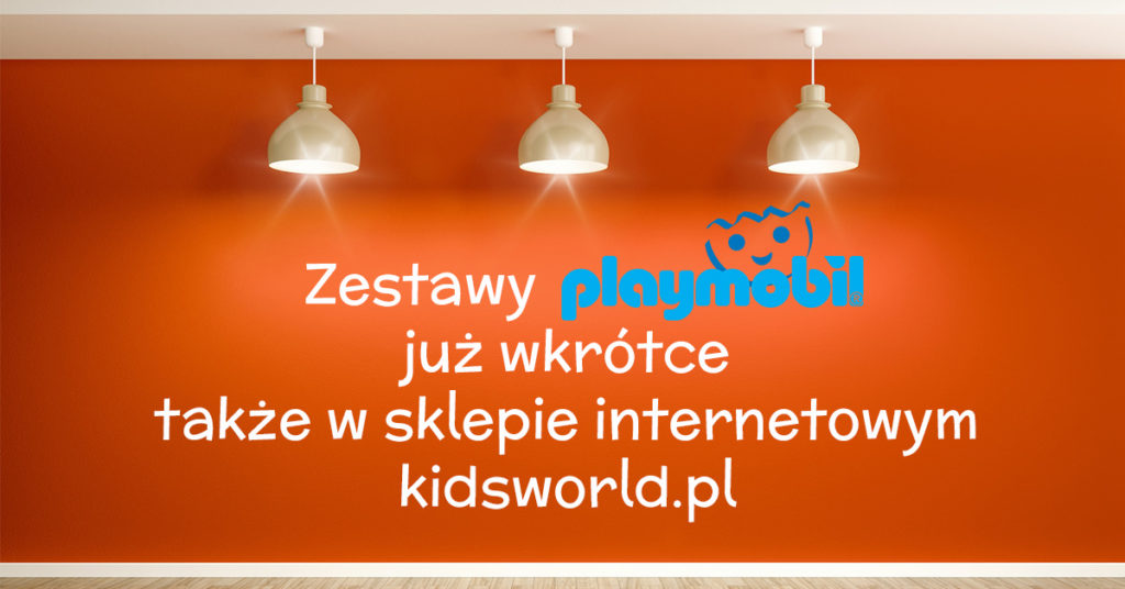 Zestawy Playmobil już wkrótce także na kidsworld.pl
